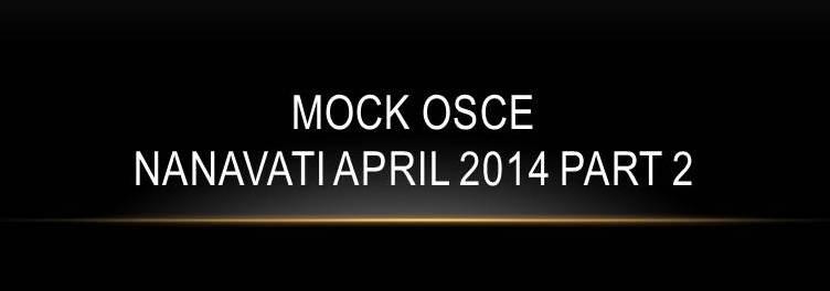 Click here for Nanavati Mock OSCE April 2014 part 2