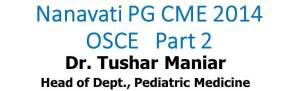Click here for Click here for PART 2 OSCEs of Nanavati Hospital PG CME Nov 2014