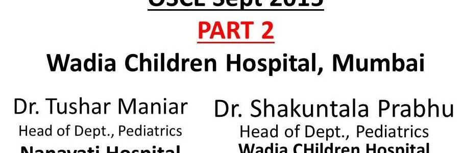 CLICK HERE FOR PART 2 WADIA SEPT 2015 CME OSCEs