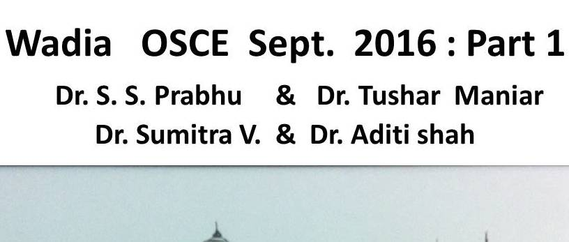 Click here for PART 1 OSCEs of Wadia Hospital PG CME September 2016