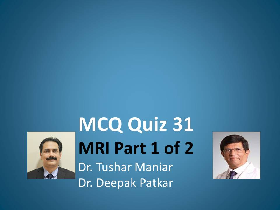 Click here for MCQ 31 MRI Part 1
