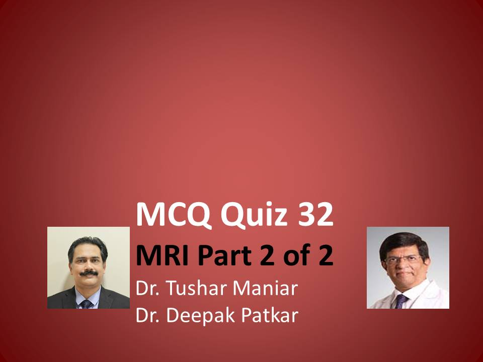 Click here for MCQ 32 on MRI (Part 2)