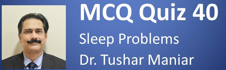 Click here for MCQ 40 on Sleep problems in children.
